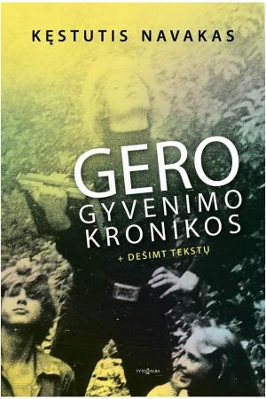 """Kęstutis Navakas / """"Gero gyvenimo kronikos"""""""