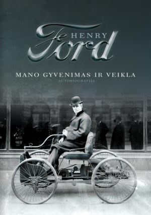 """Henry Ford / """"Mano gyvenimas ir veikla"""" / / knyga / Briedis leidykla"""