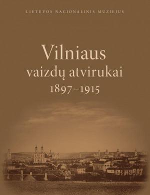 """Dalia Keršytė / """"Vilniaus vaizdų atvirukai. 1897-1915"""" / 2019 / knyga / Lietuvos nacionalinis muziejus"""