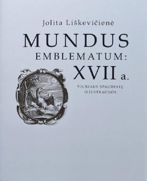 """Jolita Liškevičienė / """"Mundus emblematum: XVII a.Vilniaus spausdinių iliustracijos"""" / 2005 / knyga /"""