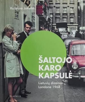"""Karolina Jakaitė / """"Šaltojo karo kapsulė: Lietuvių dizainas Londone 1968 """" / 2019 / knyga / LAPAS leidykla"""