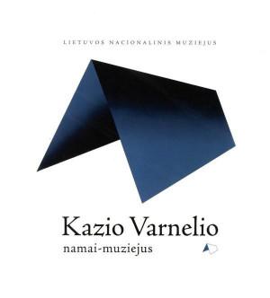 """Daliutė Ivanauskaitė, Aistė Bimbirytė-Mackevičienė / """"Kazio Varnelio namai-muziejus. Trumpas gidas po muziejų"""""""