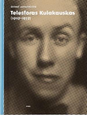 """Giedrė Jankevičiūtė / """"Telesforas Kulakauskas (1907-1977)"""" / 2016 / knyga / Vilniaus grafikos meno centras"""