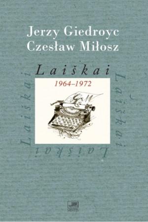 """Jerzy Giedroyc, Czesław Miłosz / """"Laiškai 1964-1972"""" / 2014 / knyga / Minties leidykla"""