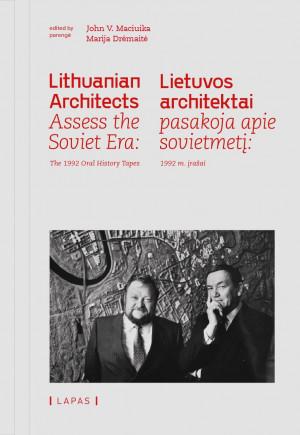 """John V. Maciuika, Marija Drėmaitė / """"Lietuvos architektai pasakoja apie sovietmetį: 1992 m. įrašai"""""""