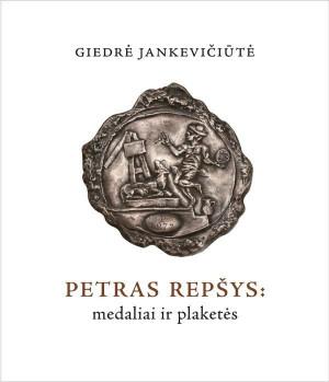 """Giedrė Jankevičiūtė / """"Petras Repšys: medaliai ir plaketės. Katalogas"""" / 2017 / knyga / Lietuvos nacionalinis muziejus"""
