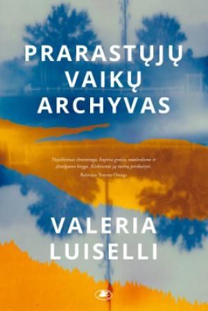 """Valeria Luiselli / """"Prarastųjų vaikų archyvas"""""""