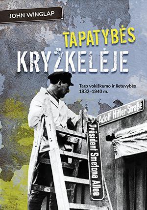 """John Winglap / """"Tapatybės kryžkelėje. Tarp vokiškumo ir lietuvybės 1932-1940 m.'' / 2021 / knyga / Briedis leidykla"""