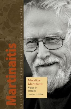 """Marcelijus Martinaitis / """"Vakar ir visados. Poezijos rinktinė"""""""