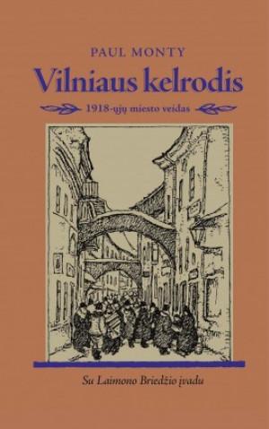"""Paul Monty / """"Vilniaus kelrodis. 1918-ųjų miesto veidas"""""""
