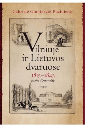 """Gabrielė Giunterytė-Puzinienė / """"Vilniuje ir Lietuvos dvaruose: 1815-1843 metų dienoraštis"""""""