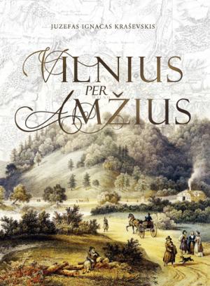 """Juzefas Ignacas Kraševskis / """"Vilnius per amžius"""" / / knyga / Briedis leidykla"""