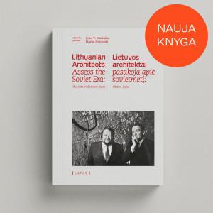 """John V. Maciuika, Marija Drėmaitė / """"Lietuvos architektai pasakoja apie sovietmetį: 1992 m. įrašai"""" / 2020 / knyga /  LAPAS leidykla"""