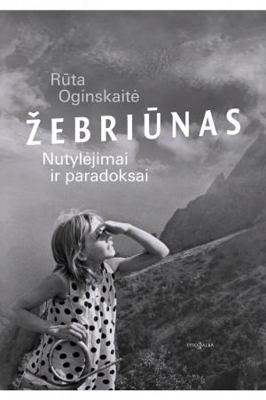 """Rūta Oginskaitė / """"Žebriūnas: nutylėjimai ir paradoksai"""""""