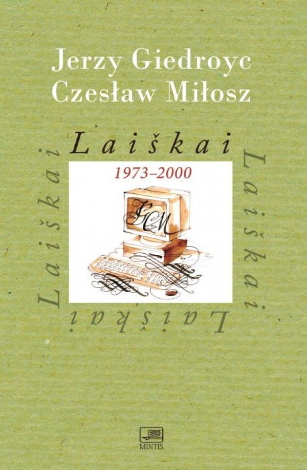 """Jerzy Giedroyc, Czesław Miłosz / """"Laiškai 1973-2000"""" / 2017 / knyga / Minties leidykla"""