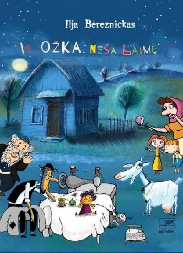 """Ilja Bereznickas / """"Ir ožka neša laimę"""" / 2018 / knyga / Minties leidykla"""