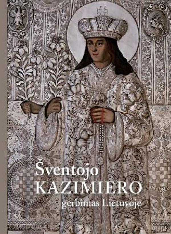 """Neringa Markauskaitė, Sigita Maslauskaitė / """"Šventojo Kazimiero gerbimas Lietuvoje"""" / 2009 / knyga / Lietuvos nacionalinis muziejus"""