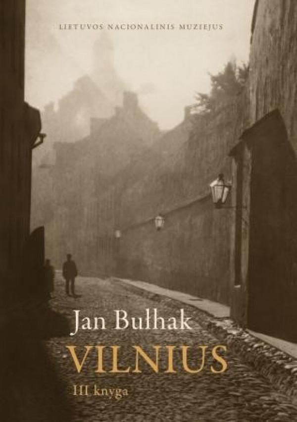 """Jūratė Gudaitė / """"Jan Bulhak. Vilnius. III knyga: Įvykiai ir žmonės. Apylinkės"""" / 2011 / knyg"""
