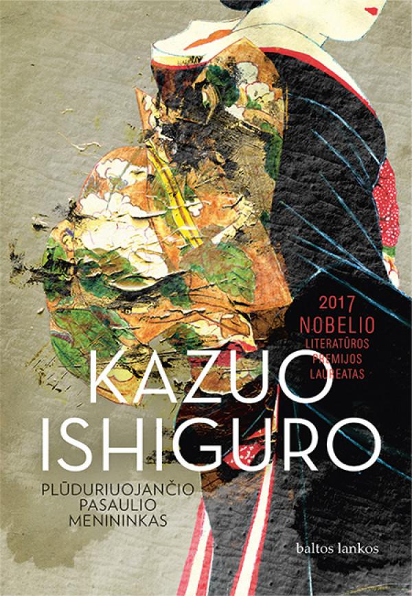 """Kazuo Ishiguro /""""Plūduriuojančio pasaulio menininkas"""" / 2019 / knyga / leidykla """"Baltos lankos"""""""