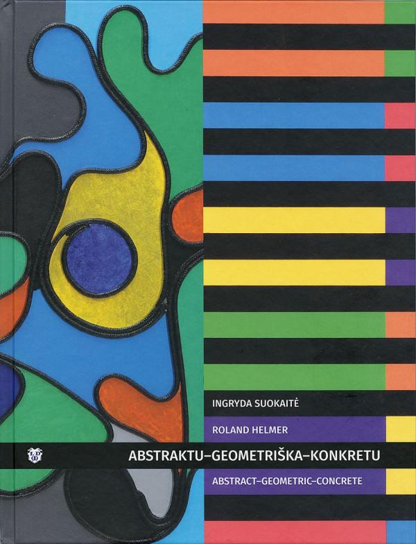 """Nijolė Nevčesauskienė / """"Ingryda Suokaitė. Roland Helmer. Abstraktu-Geometriška-Konkretu"""" / 2019 / knyga / Lietuvos dailės muziejus"""