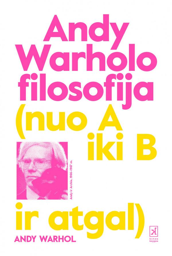 """Andy Warhol / """"Andy Warholo filosofija (nuo A iki B ir atgal)"""" / 2020 / knyga / Kitos knygos leidykla"""