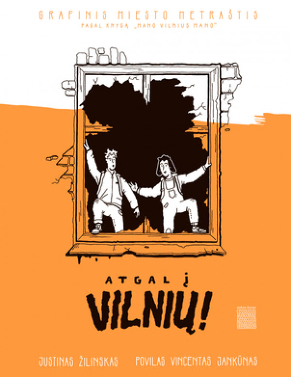 """Justinas Žilinskas, Povilas Vincentas Jankūnas / """"Atgal į Vilnių. Grafinis miesto metraštis (pagal knygą """"Mano Vilnius mano)"""""""