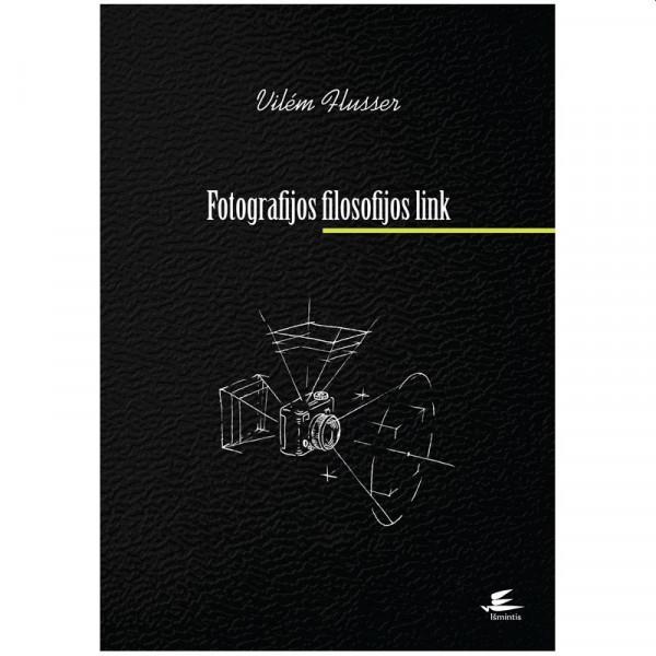 "Vilém Flusser / ""Fotografijos filosofijos link"" / 2015 / knyga / Išminties leidykla"