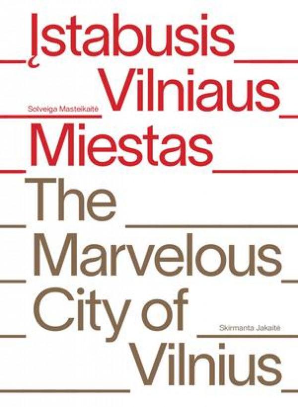 """Solveiga Masteikaitė, Skirmanta Jakaitė / """"Įstabusis Vilniaus miestas. The marvelous city of Vilnius"""""""