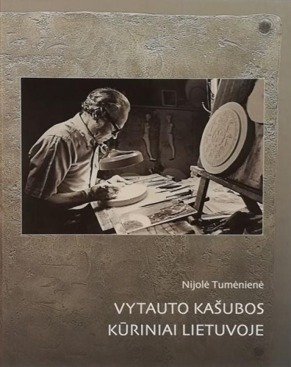"""Nijolė Tumėnienė / """"Vytauto Kašubos kūriniai Lietuvoje"""" / 2017 / knyga / Lietuvos dailės muziejus"""