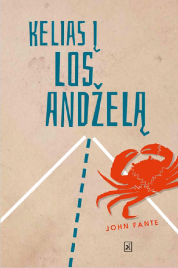 """John Fante / """"Kelias į Los Andželą"""" / 2020 / knyga / Kitos knygos leidykla"""