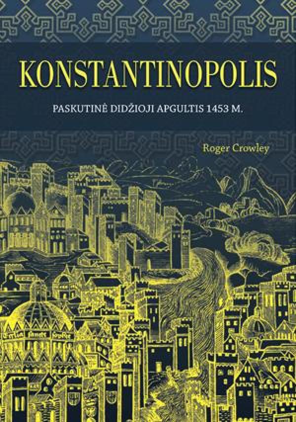 """oger Crowley / """"Konstantinopolis. Paskutinė didžioji apgultis 1453 m.''"""