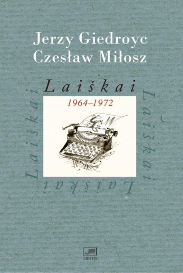 """Jerzy Giedroyc, Czesław Miłosz / """"Laiškai 1964-1972"""" / 2014 / knyga / Minties leidykl"""