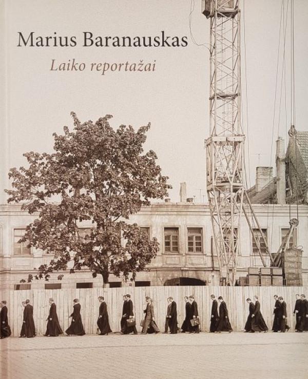 """Aistė Žvinytė / """"Marius Baranauskas. Laiko reportažas"""" / 2016 / knyga"""