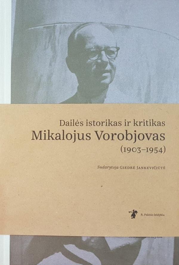 """G. Jankevičiūtė / """"Dailės istorikas ir kritikas Mikalojus Vorobjovas"""" / 2017 / knyga / R. Paknio leidykla"""