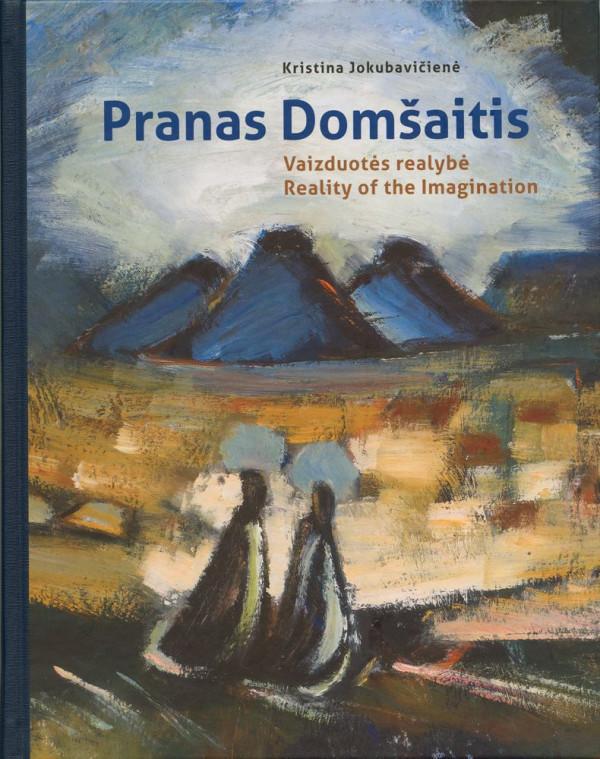 """Kristina Jokubavičienė / """"Pranas Domšaitis. Vaizduotės realybė"""" / 2015 / knyga / Lietuvos dailės muziejus"""
