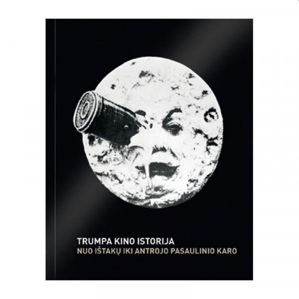 """Auksė Kancerevičiūtė, Neringa Kažukauskaitė, Izolda Keidošiūtė, Živilė Pipinytė / """"Trumpa kino istorija. Nuo ištakų iki Antrojo pasaulinio karo"""" / 2011 / knyga / Vaizdų kultūros studijos leidykla"""