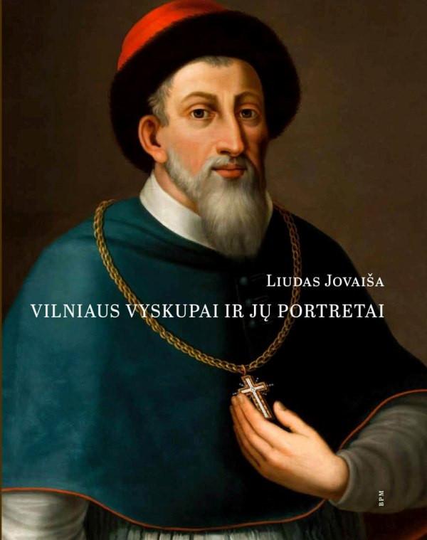 """Liudas Jovaiša / """"Vilniaus vyskupai ir jų portretai"""" / 2016 / knyga"""