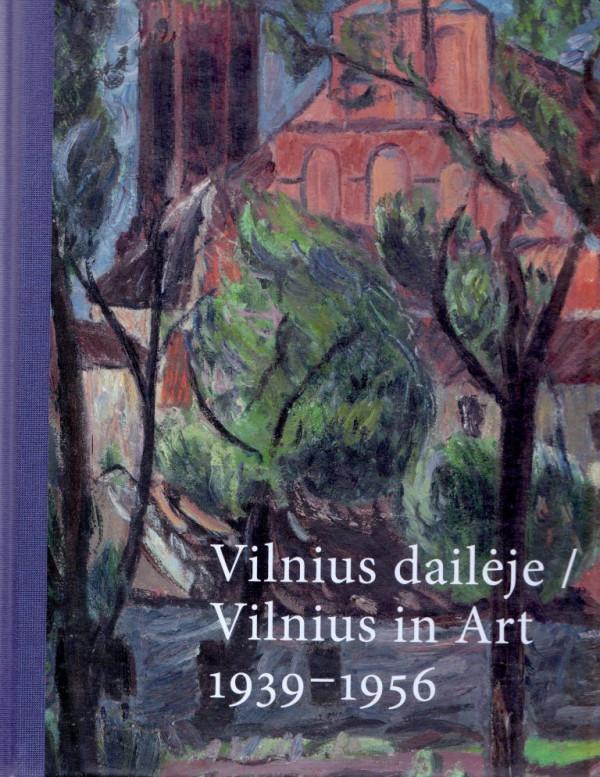"""Rima Rukauskienė / """"Vilnius dailėje / Vilnius in Art. 1939-1956. Parodos katalogas"""" / 2019 / knyga / Lietuvos dailės muziejus"""
